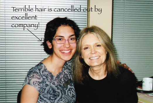 Plus I got to meet my BFF, Gloria Steinem. Perfection in a career path!